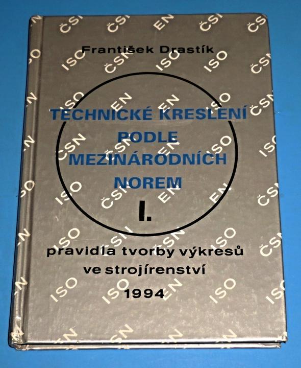62355ce9f3e Technické kreslení podle mezinárodních norem I. - Pravidla tvorby výkresů  ve strojírenství 1994